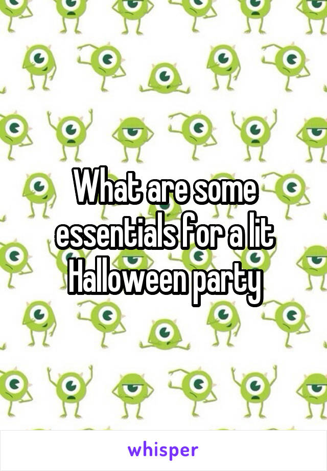 What are some essentials for a lit Halloween party