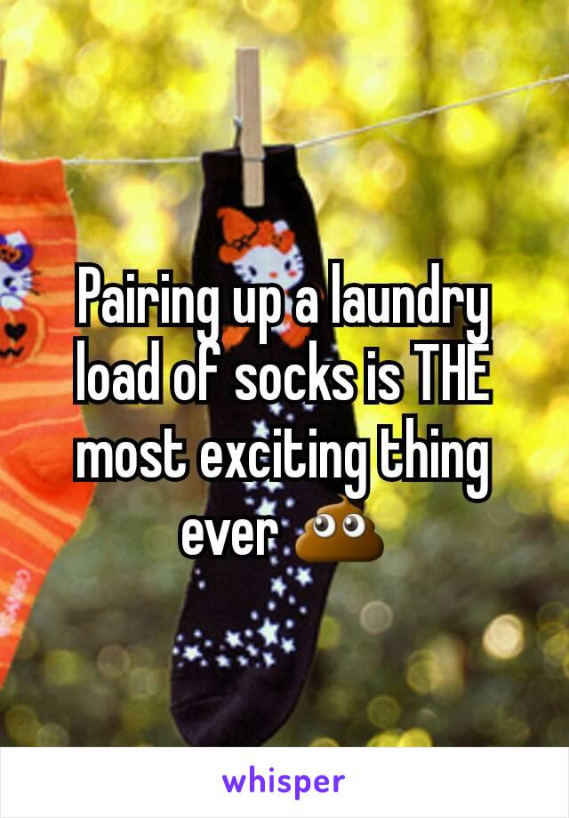 Pairing up a laundry load of socks is THE most exciting thing ever 💩