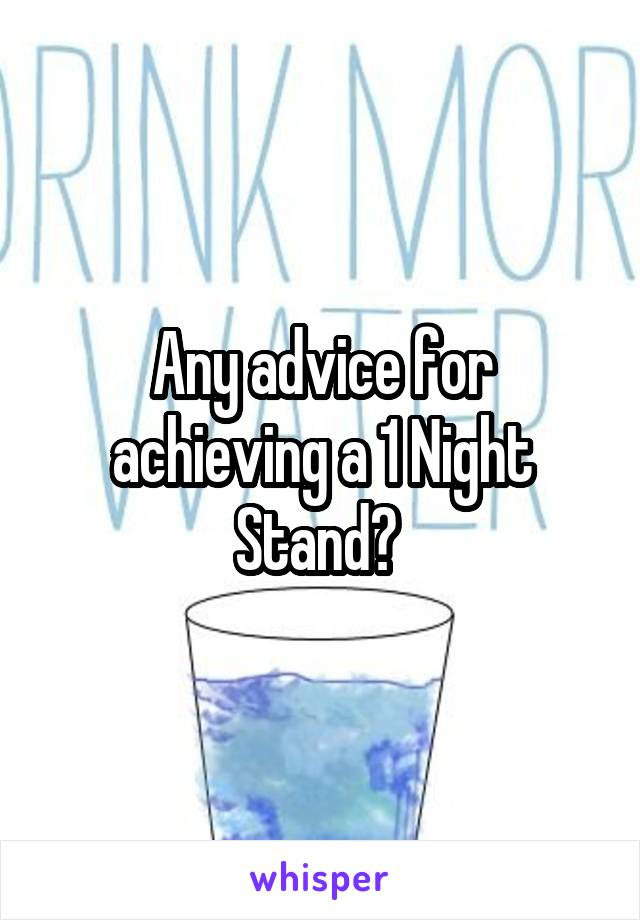 Any advice for achieving a 1 Night Stand?