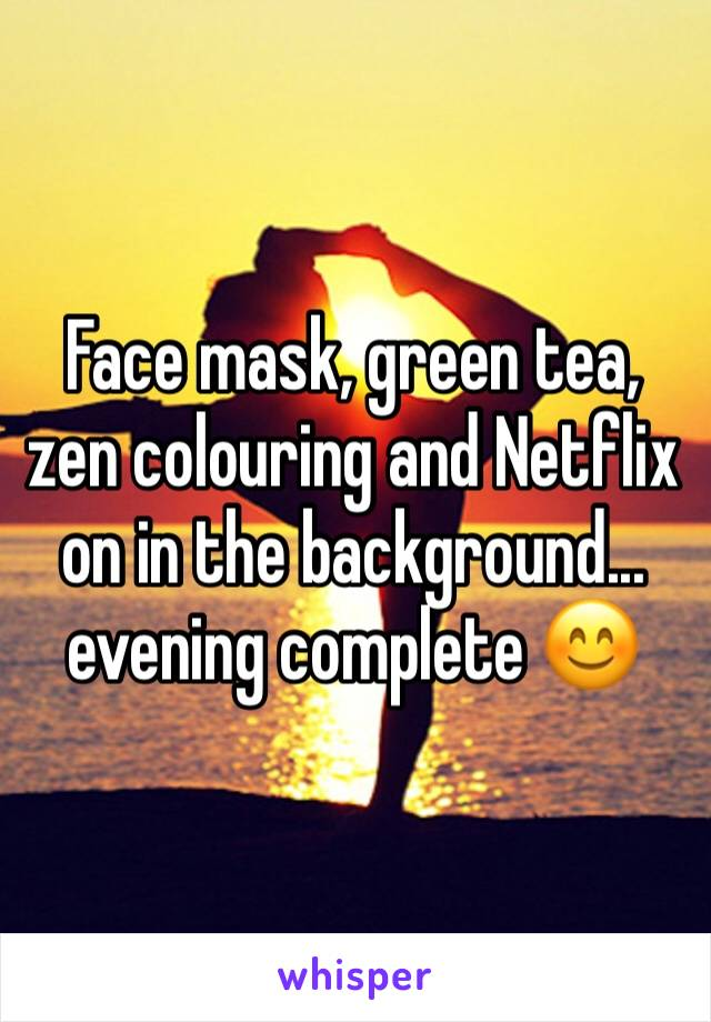 Face mask, green tea, zen colouring and Netflix on in the background... evening complete 😊