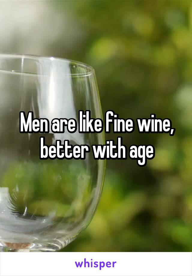 Men are like fine wine, better with age
