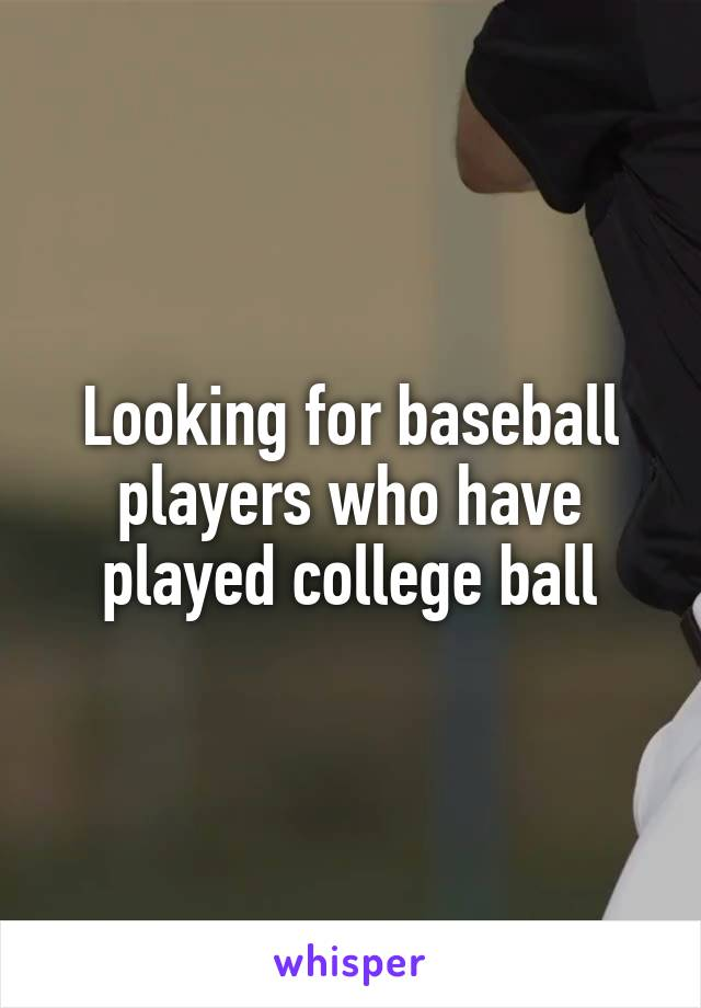 Looking for baseball players who have played college ball