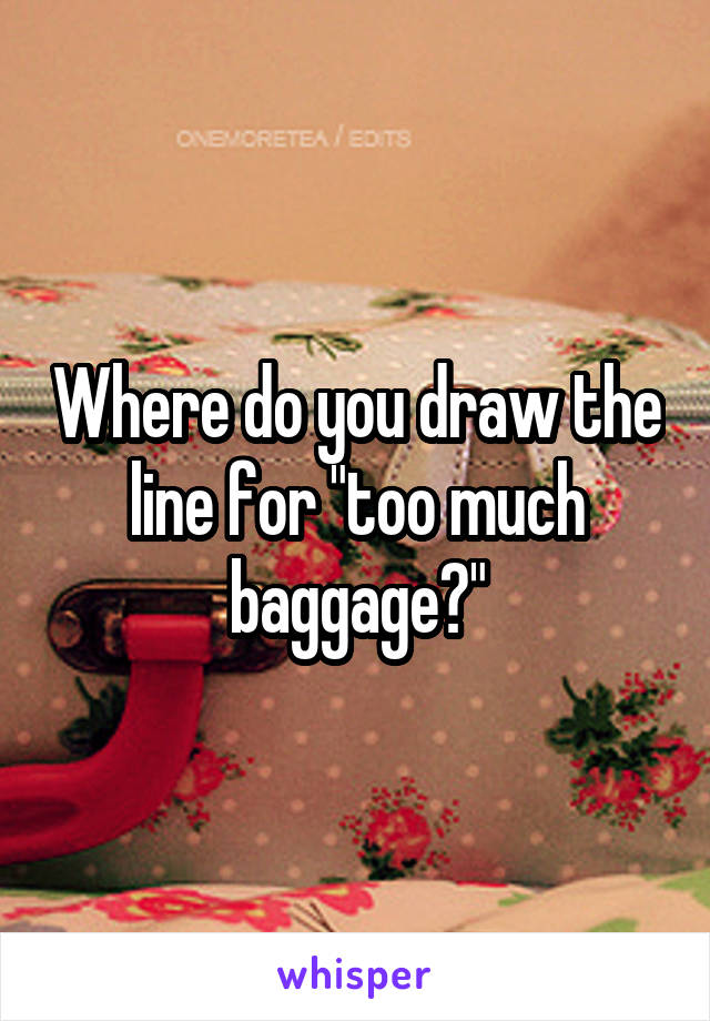 """Where do you draw the line for """"too much baggage?"""""""