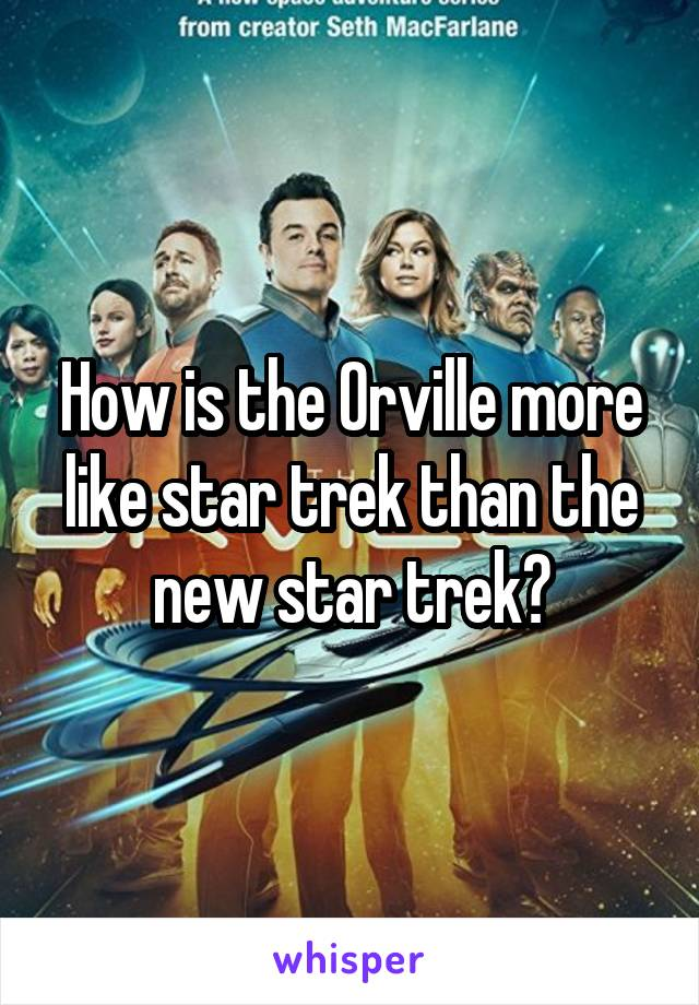 How is the Orville more like star trek than the new star trek?
