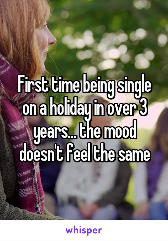 First time being single on a holiday in over 3 years... the mood doesn't feel the same