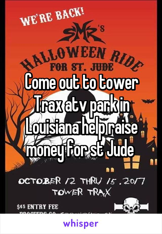 Come out to tower Trax atv park in Louisiana help raise money for st Jude