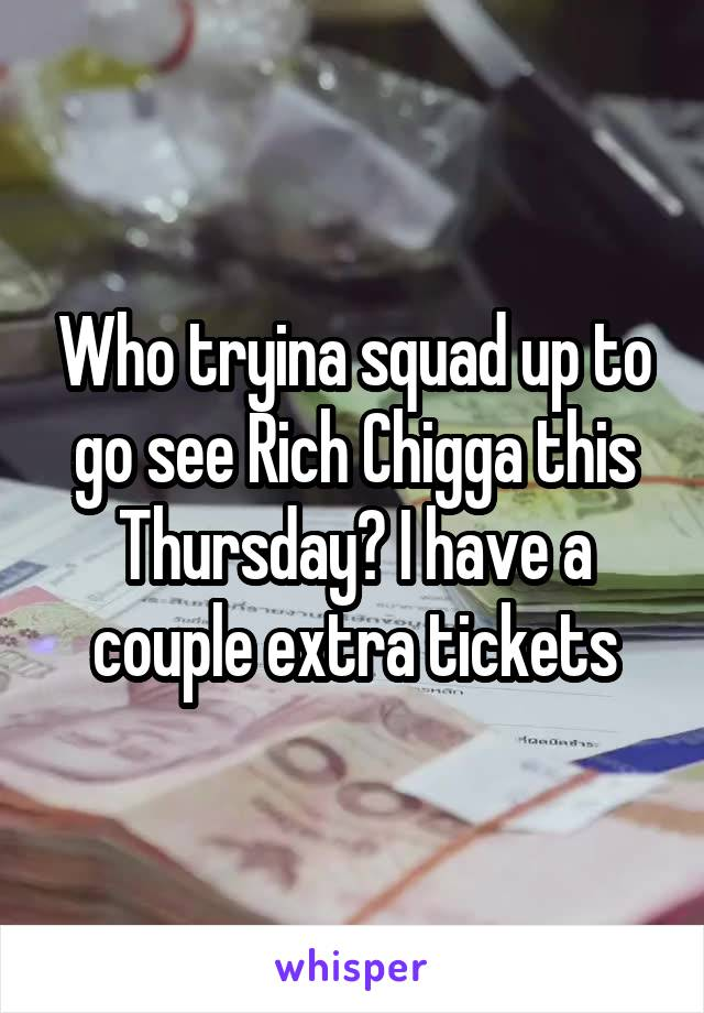 Who tryina squad up to go see Rich Chigga this Thursday? I have a couple extra tickets