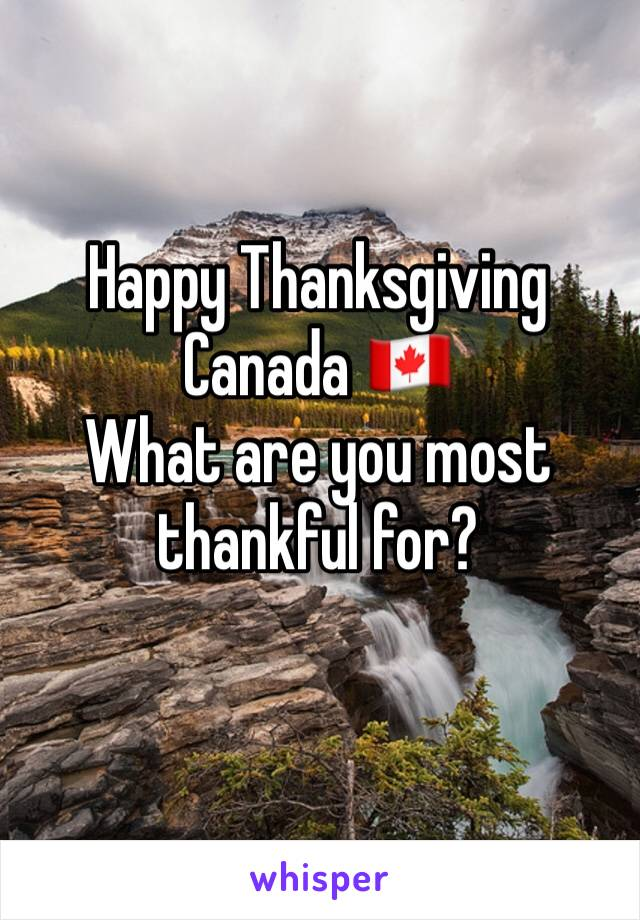 Happy Thanksgiving Canada 🇨🇦  What are you most thankful for?