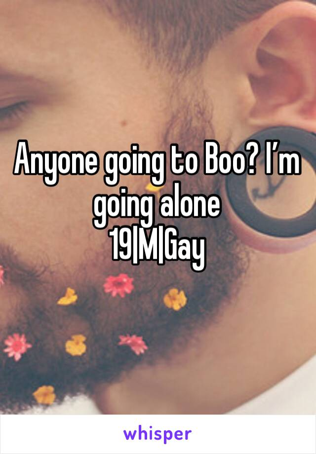 Anyone going to Boo? I'm going alone  19|M|Gay