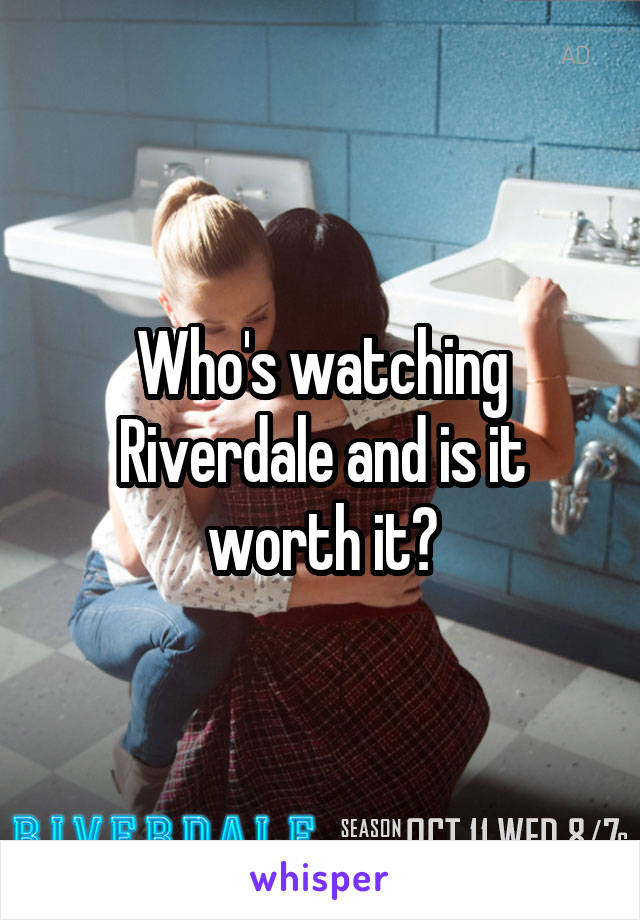 Who's watching Riverdale and is it worth it?