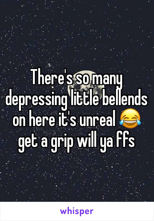 There's so many depressing little bellends on here it's unreal 😂 get a grip will ya ffs