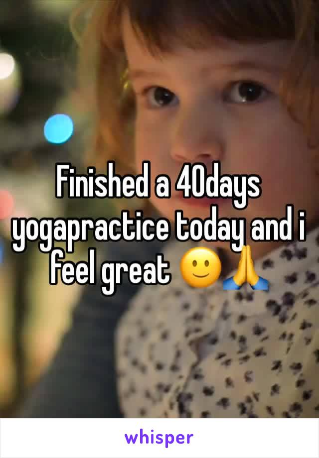 Finished a 40days yogapractice today and i feel great 🙂🙏