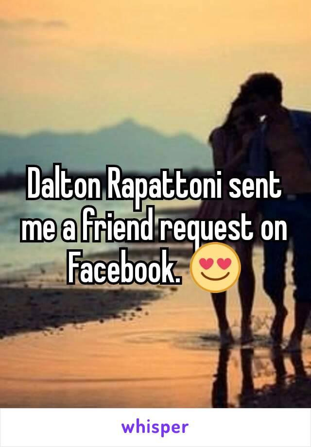 Dalton Rapattoni sent me a friend request on Facebook. 😍
