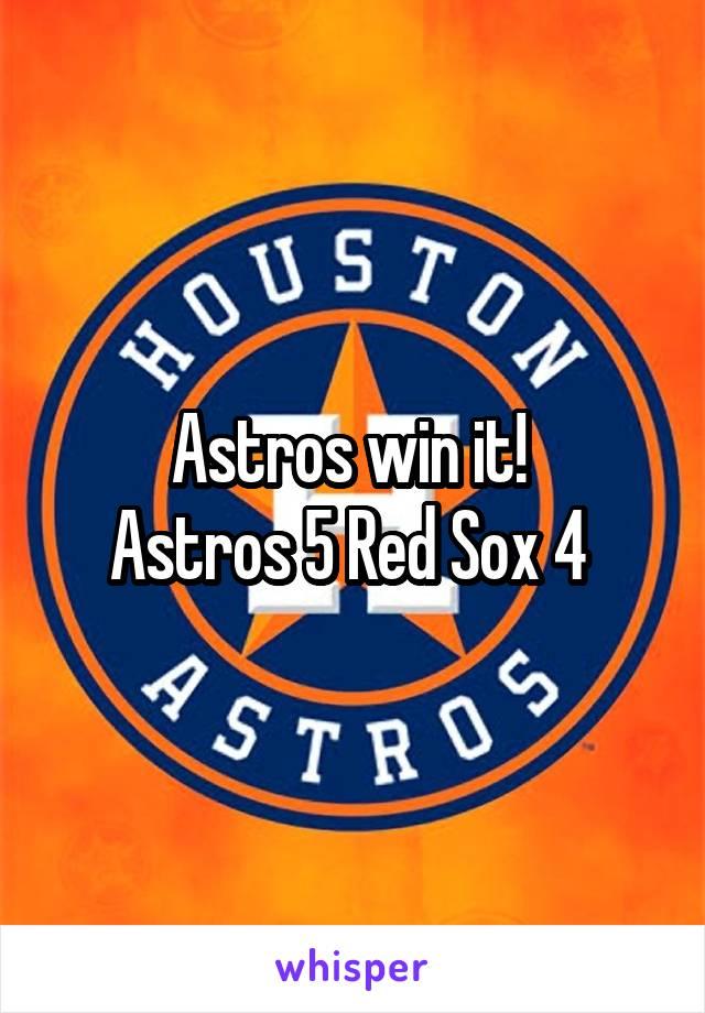 Astros win it!  Astros 5 Red Sox 4