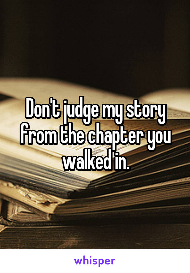 Don't judge my story from the chapter you walked in.