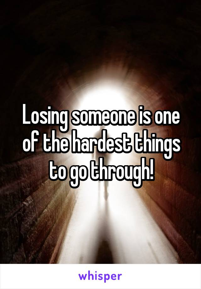 Losing someone is one of the hardest things to go through!