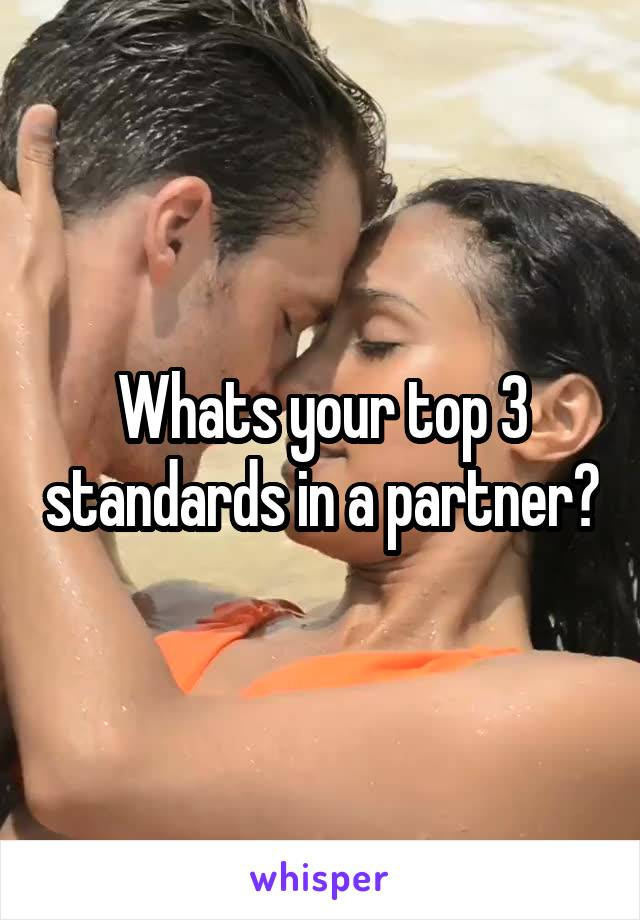 Whats your top 3 standards in a partner?