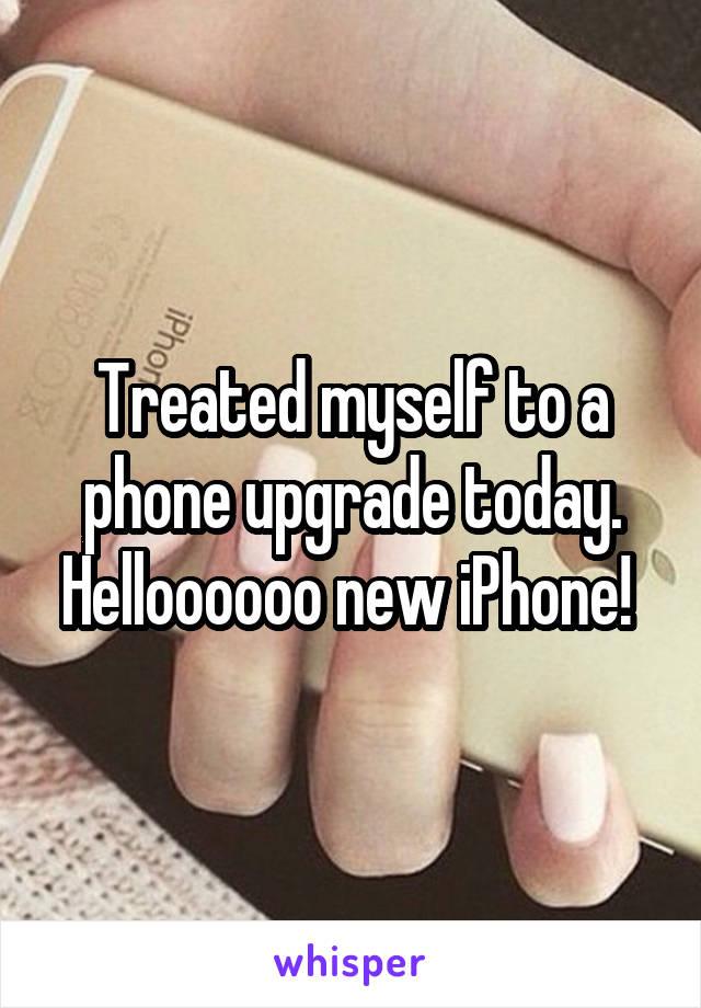 Treated myself to a phone upgrade today. Helloooooo new iPhone!