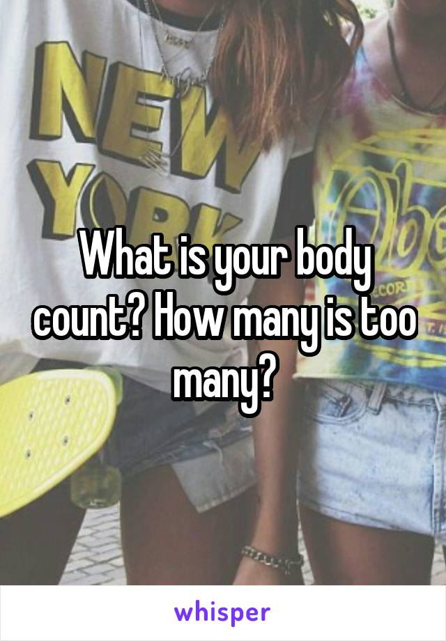 What is your body count? How many is too many?