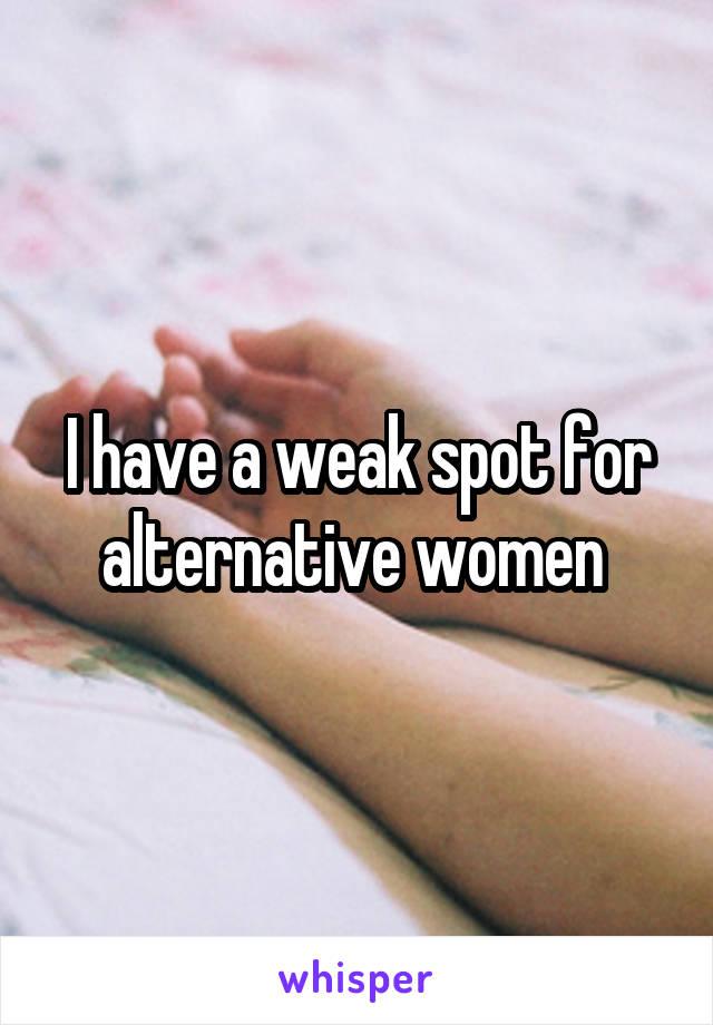 I have a weak spot for alternative women