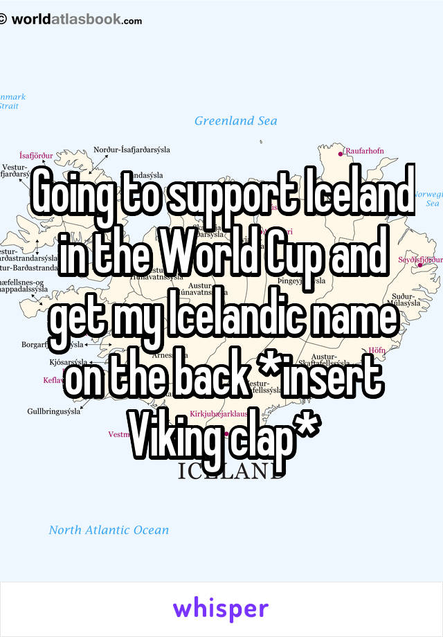 Going to support Iceland in the World Cup and get my Icelandic name on the back *insert Viking clap*
