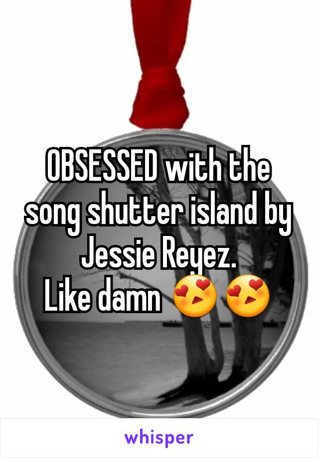 OBSESSED with the song shutter island by Jessie Reyez. Like damn 😍😍