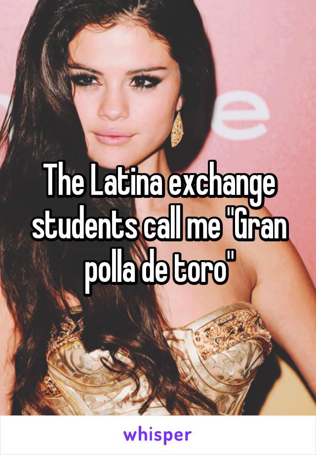 "The Latina exchange students call me ""Gran polla de toro"""