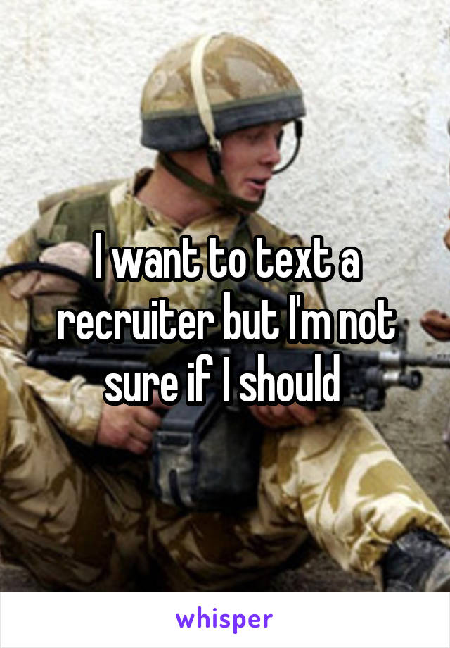 I want to text a recruiter but I'm not sure if I should