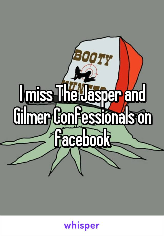 I miss The Jasper and Gilmer Confessionals on facebook