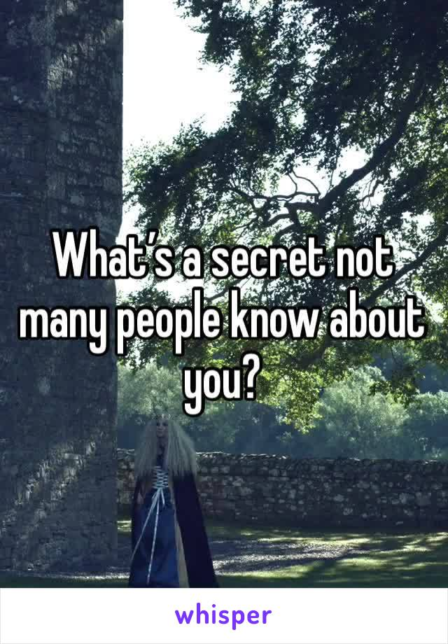 What's a secret not many people know about you?