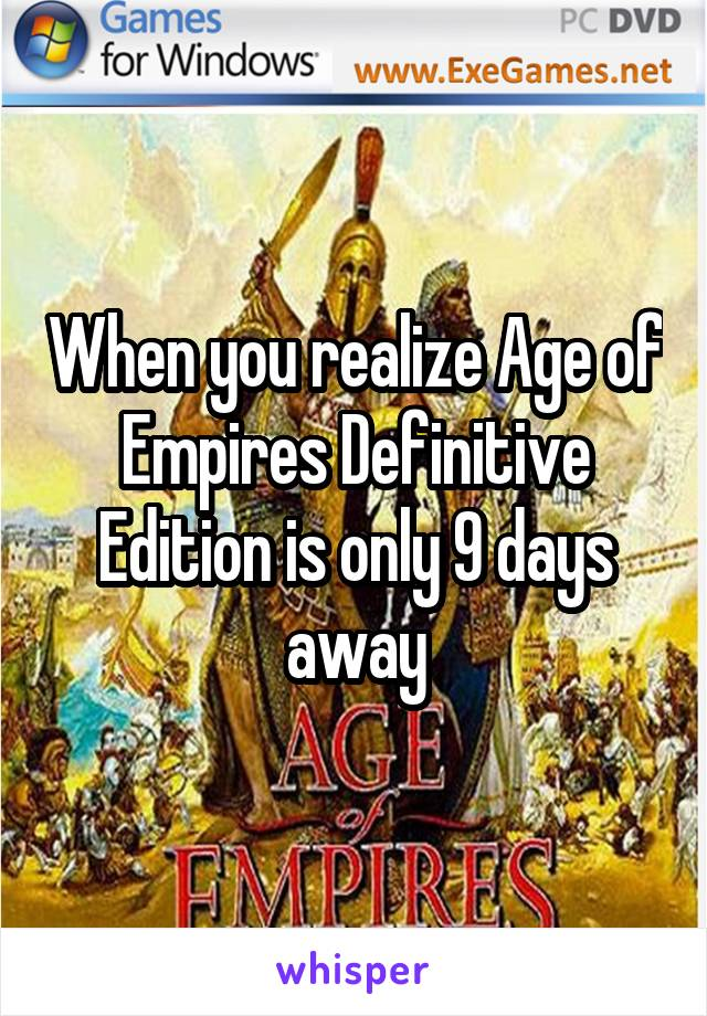 When you realize Age of Empires Definitive Edition is only 9 days away