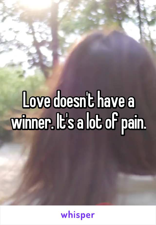 Love doesn't have a winner. It's a lot of pain.