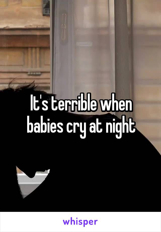 It's terrible when babies cry at night