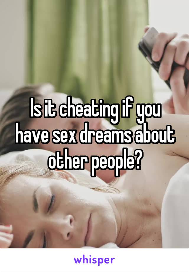 Is it cheating if you have sex dreams about other people?