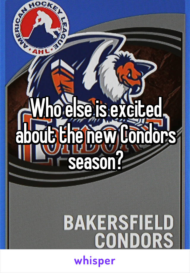 Who else is excited about the new Condors season?