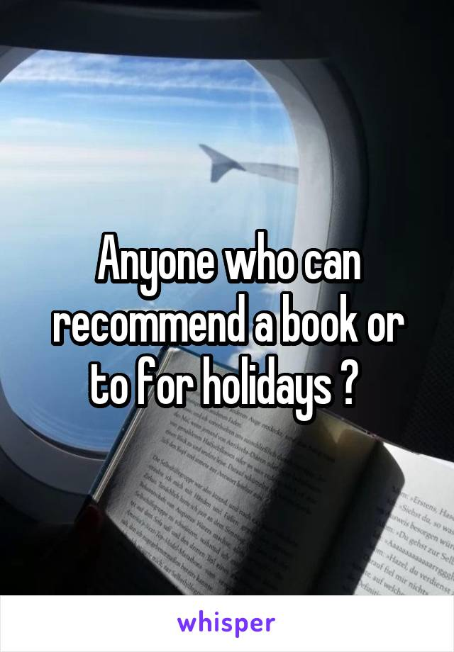 Anyone who can recommend a book or to for holidays ?