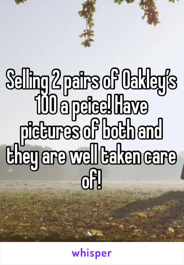 Selling 2 pairs of Oakley's 100 a peice! Have pictures of both and they are well taken care of!