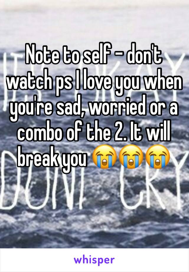 Note to self - don't watch ps I love you when you're sad, worried or a combo of the 2. It will break you 😭😭😭