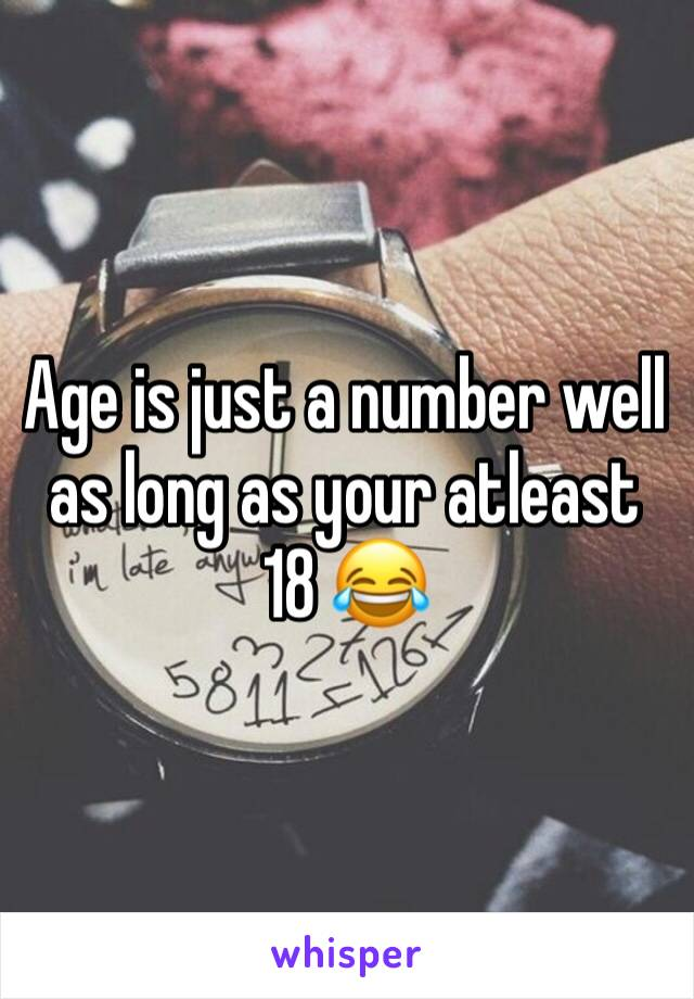 Age is just a number well as long as your atleast 18 😂