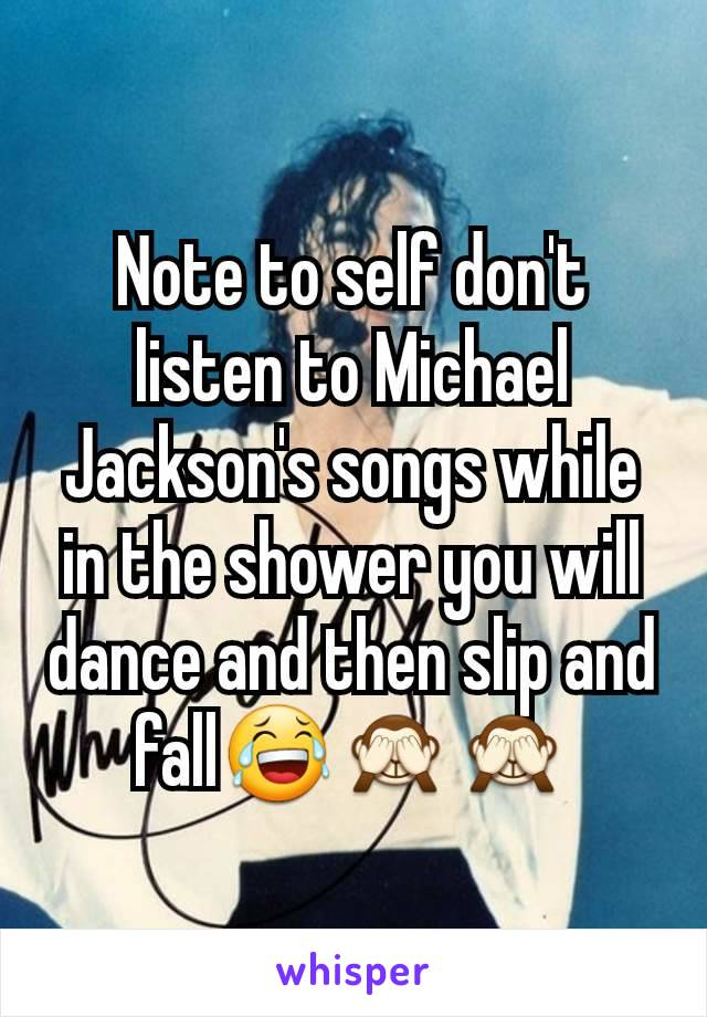 Note to self don't listen to Michael Jackson's songs while in the shower you will dance and then slip and fall😂🙈🙈