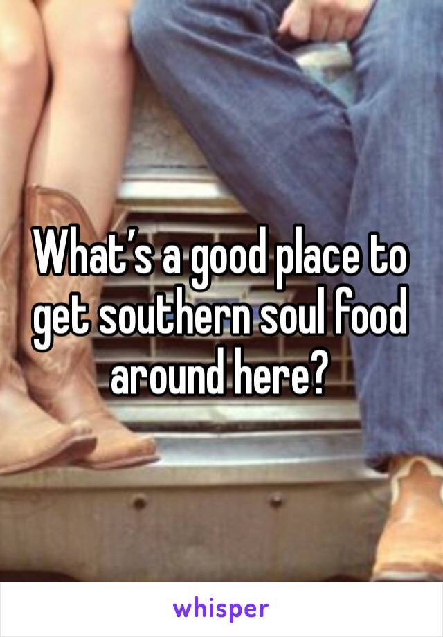 What's a good place to get southern soul food around here?