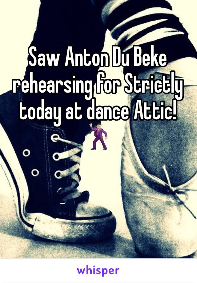 Saw Anton Du Beke rehearsing for Strictly today at dance Attic!  🕺🏻