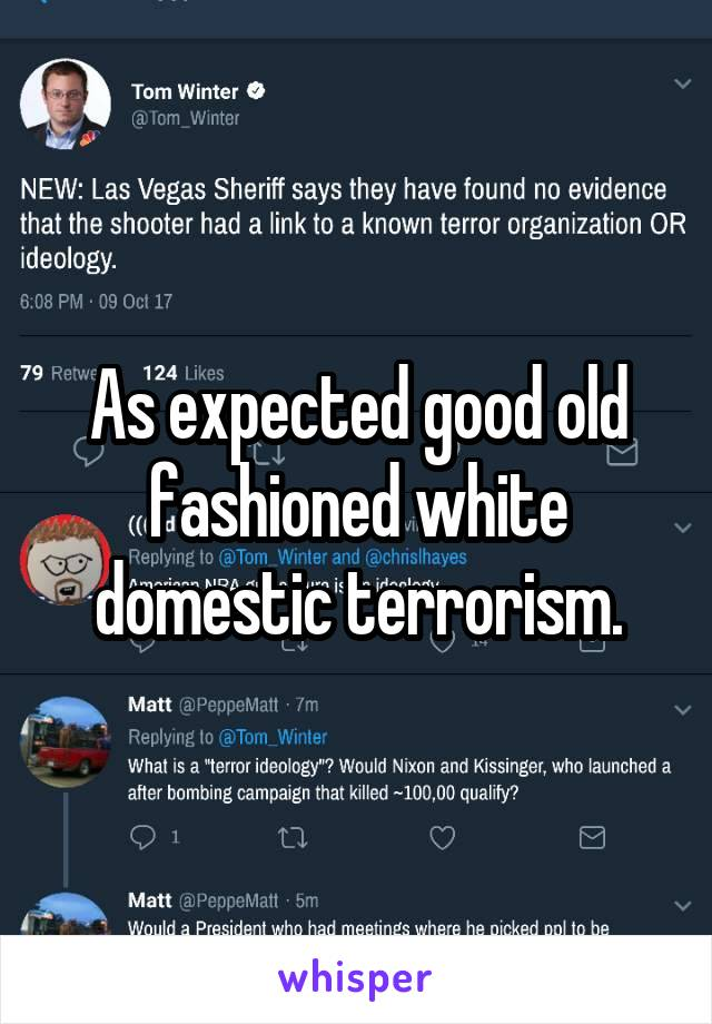 As expected good old fashioned white domestic terrorism.