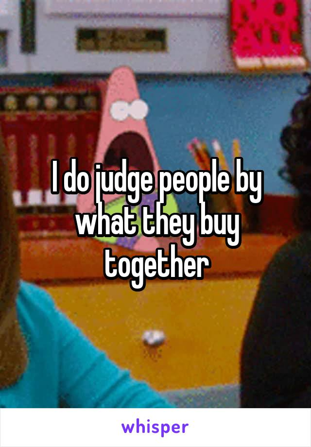I do judge people by what they buy together