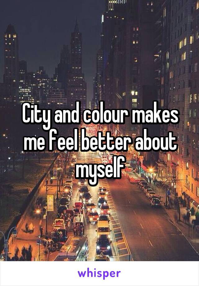City and colour makes me feel better about myself