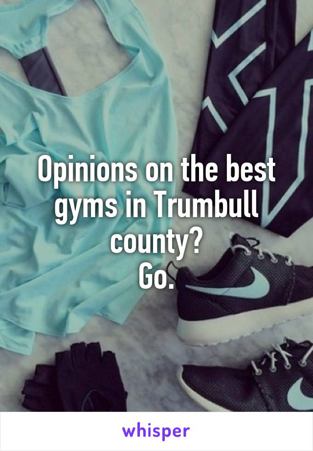 Opinions on the best gyms in Trumbull county? Go.