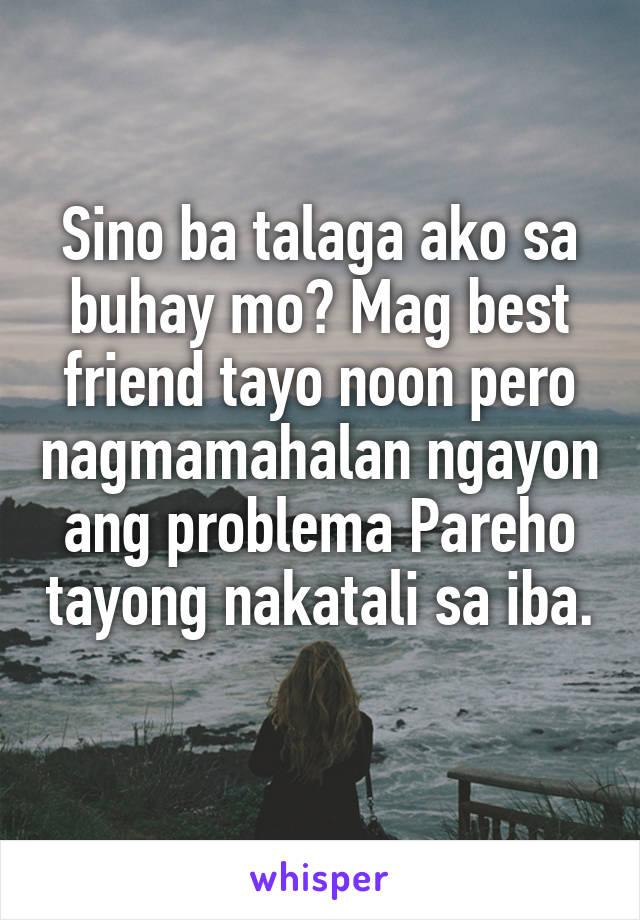 Sino ba talaga ako sa buhay mo? Mag best friend tayo noon pero nagmamahalan ngayon ang problema Pareho tayong nakatali sa iba.