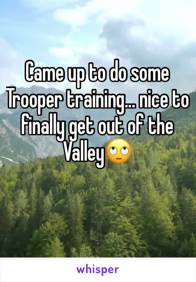 Came up to do some Trooper training... nice to finally get out of the Valley🙄