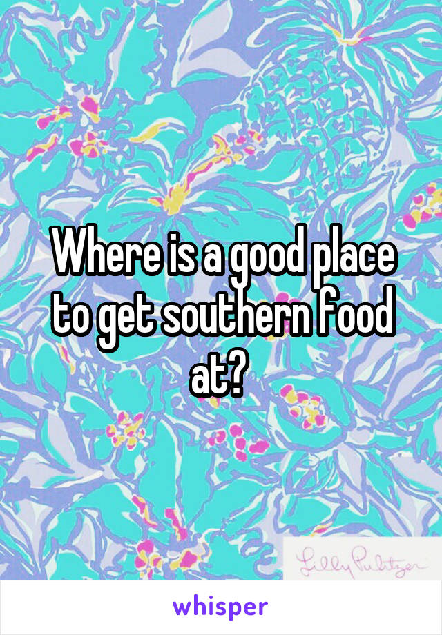 Where is a good place to get southern food at?