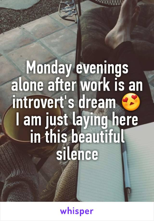 Monday evenings alone after work is an introvert's dream 😍 I am just laying here in this beautiful silence